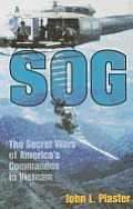 Sog Sog: The Secret Wars of America's Commandos in Vietnam the Secret Wars of America's Commandos in Vietnam