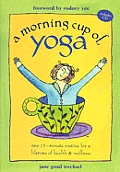 Morning Cup of Yoga One 15 Minute Routine for a Lifetime of Health & Wellness With Audio CD