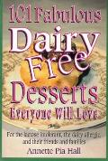 101 Fabulous Dairy Free Desserts Everyone Will Love For the Lactose Intolerant the Dairy Allergic & Their Friends & Families