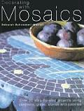 Decorating with Mosaics: Over 20 Step-By-Step Projects Using Ceramics, Glass, Terracotta and Pebbles