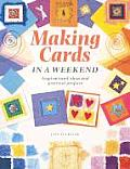 Making Cards in a Weekend: Inspirational Ideas and Practical Projects Cover