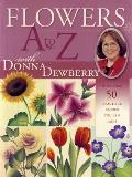 Flowers A to Z with Donna Dewberry More Than 50 Beautiful Blooms You Can Paint