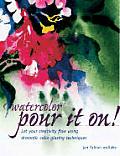 Watercolor Pour It On Let Your Creativity Flow Using Dramatic Color Glazing Techniques