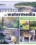 Realism in Watermedia: 18 Painting Techniques for Achieving Realistic Results