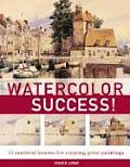 Watercolor Success 52 Essential Lessons for Creating Great Paintings