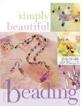 Simply Beautiful Beading 53 Quick & Easy Projects