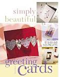 Simply Beautiful Greeting Cards: 50 Quick and Easy Projects