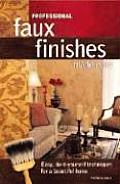 Professional Faux Finishes Made Easy: Easy. Do-It-Yourself Techniques for a Beautiful Home