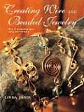Creating Wire & Beaded Jewelry Over 35 Beautiful Projects Using Wire & Beads