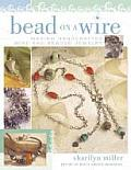Bead on a Wire Making Handcrafted Wire & Beaded Jewelry