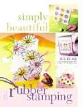 Simply Beautiful Rubber Stamping: 50 Quick and Easy Projects