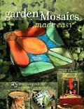 Garden Mosaics Made Easy: 25 Creative Projects for Home and Garden Cover