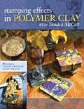 Stamping Effects in Polymer Clay with Sandra McCall Includes 25 Unique Jewelry & Home Decor Projects