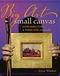 Big Art Small Canvas Paint Easier Better & Faster with Small Oils