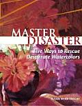Master Disaster Five Ways to Rescue Desperate Watercolors