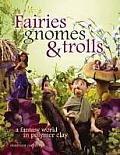 Fairies, Gnomes & Trolls: Create a Fantasy World in Polymer Clay Cover