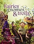 Fairies Gnomes & Trolls Create a Fantasy World in Polymer Clay