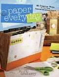 Paper Every Day 30 Creative Ways to Use Your Favorite Scrapbook Papers