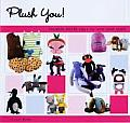 Plush You: Lovable Misfit Toys to Sew & Stuff Cover