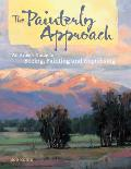 Painterly Approach An Artists Guide to Seeing Painting & Expressing