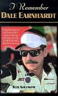 I Remember Dale Earnhardt: Personal Memories of and Testimonials to Stock Car Racing's Most Beloved Driver, as Told by the People Who Knew Him Be (I Remember)