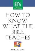 How to Know What the Bible Teaches: First Steps for the New Christian