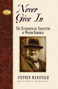 Never Give in: The Extraordinary Character of Winston Churchill