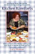 Kitchen Komforts: Fabulous Comfort Food Recipes and Inspiring Short Stories to Nourish the Body and Soul