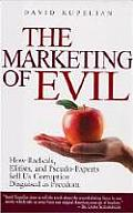 Marketing of Evil How Radicals Elitists & Pseudo Experts Sell Us Corruption Disguised as Freedom