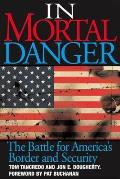 In Mortal Danger: The Battle for America's Border and Security Cover