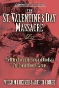 St Valentines Day Massacre The Untold Story of the Gangland Bloodbath That Brought Down Al Capone