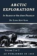 Arctic Explorations: In Search of Sir John Franklin Volume 2 of 2