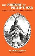 The History of Philip's War: Commonly Called the Great Indian War of 1675 and 1676