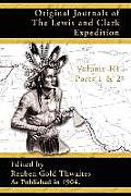 Original Journals of the Lewis and Clark Expedition: 1804-1806; Part 1 & 2 of Volume 3