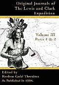 Original Journals of the Lewis and Clark Expedition: 1804-1806, Part 1 & 2
