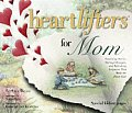 Heartlifters For Moms Surprising Stori