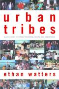 Urban Tribes A Generation Redefines Friendship Family & Commitment