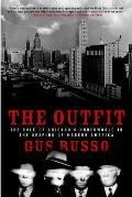 The Outfit: The Role of Chicago's Underworld in the Shaping of Modern America (Illinois)