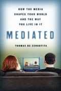 Mediated How Media Shapes Your World & the Way You Live in it
