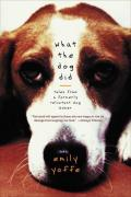 What the Dog Did Tales from a Formerly Reluctant Dog Owner