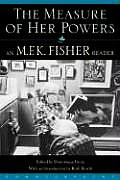 Measure of Her Powers An M F K Fisher Reader