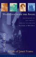 Wrestling with the Angel A Life of Janet Frame