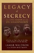 Legacy of Secrecy The Long Shadow of the JFK Assassination