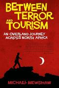 Between Terror & Tourism an Overland Journey Across North Africa