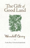 Gift of Good Land Further Essays Cultural & Agricultural
