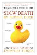 Slow Death by Rubber Duck The Secret Danger of Everyday Things
