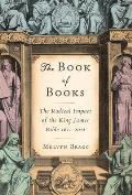 Book of Books The Radical Impact of the King James Bible 1611 2011