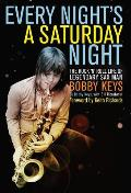 Every Night is a Saturday Night The Rock N Roll Life of Legendary Sax Man Bobby Keys