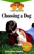Choosing a Dog: An Owner's Guide to a Happy Healthy Pet (Owner's Guides to a Happy, Healthy Pet)