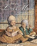 For the Love of Music The Remarkable Story of Maria Anna Mozart
